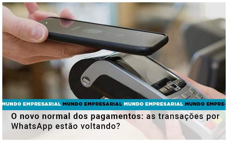O Novo Normal Dos Pagamentos As Transacoes Por Whatsapp Estao Voltando - Otimize Contabilidade